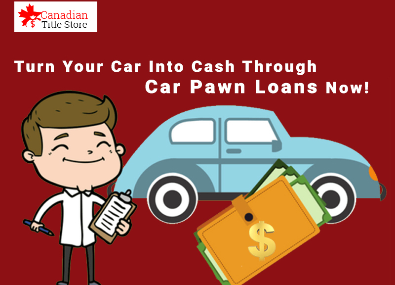 Turn Your Car Into Cash Through Car Pawn Loans Now!